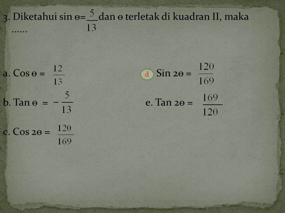 3. Diketahui sin ѳ= dan ѳ terletak di kuadran II, maka. a. Cos ѳ = d