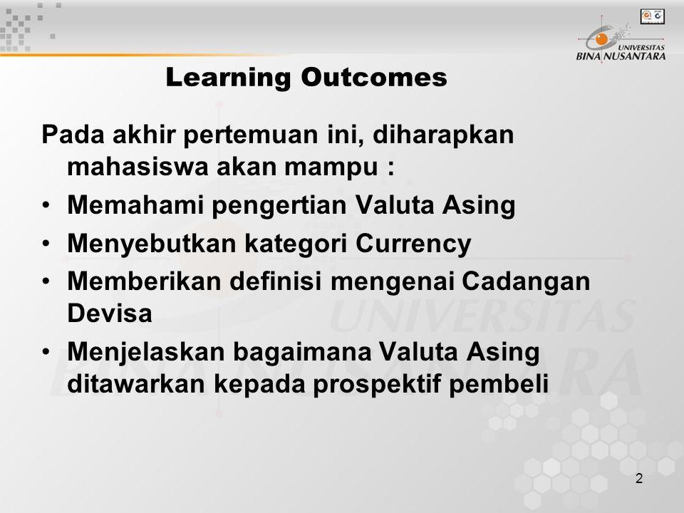 Learning Outcomes Pada akhir pertemuan ini, diharapkan mahasiswa akan mampu : Memahami pengertian Valuta Asing.