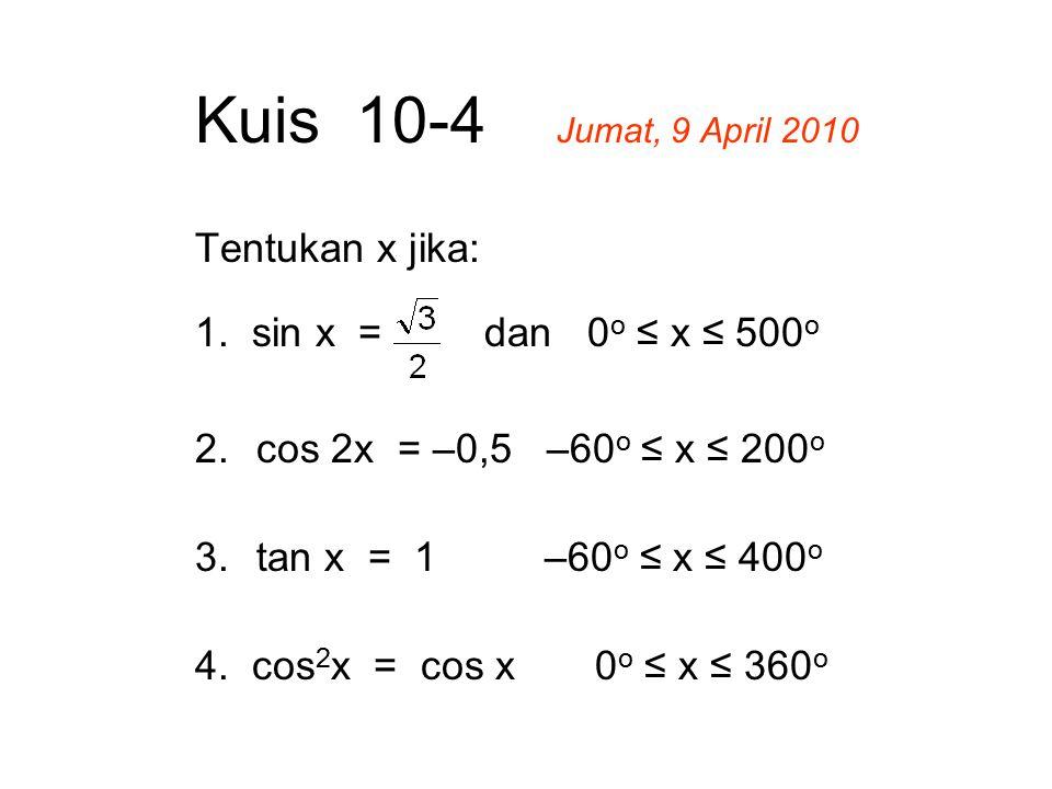 Kuis 10-4 Jumat, 9 April 2010 Tentukan x jika: