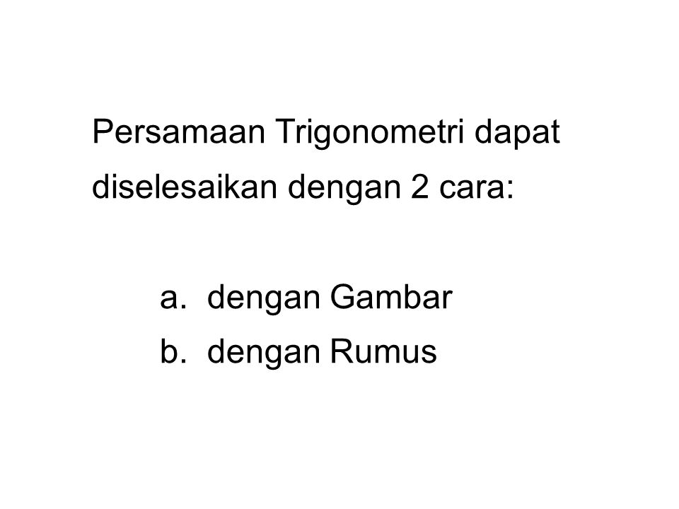 Persamaan Trigonometri dapat diselesaikan dengan 2 cara:. a