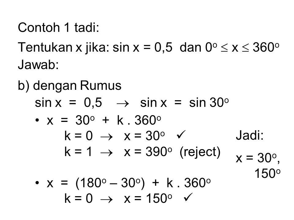 Contoh 1 tadi: Tentukan x jika: sin x = 0,5 dan 0o  x  360o. Jawab: b) dengan Rumus. sin x = 0,5  sin x = sin 30o.