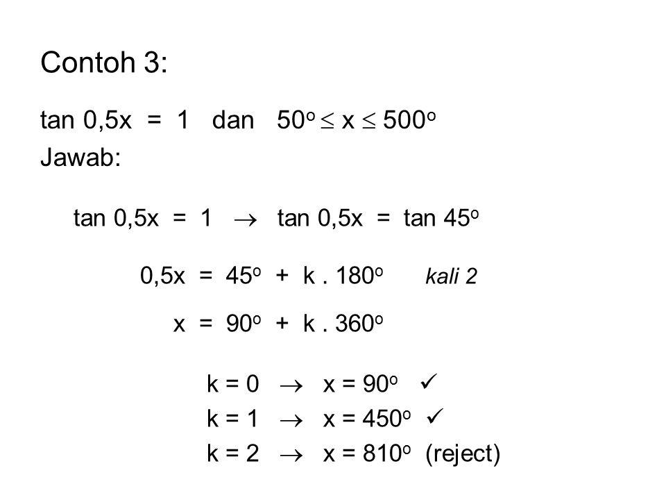 Contoh 3: tan 0,5x = 1 dan 50o  x  500o Jawab: