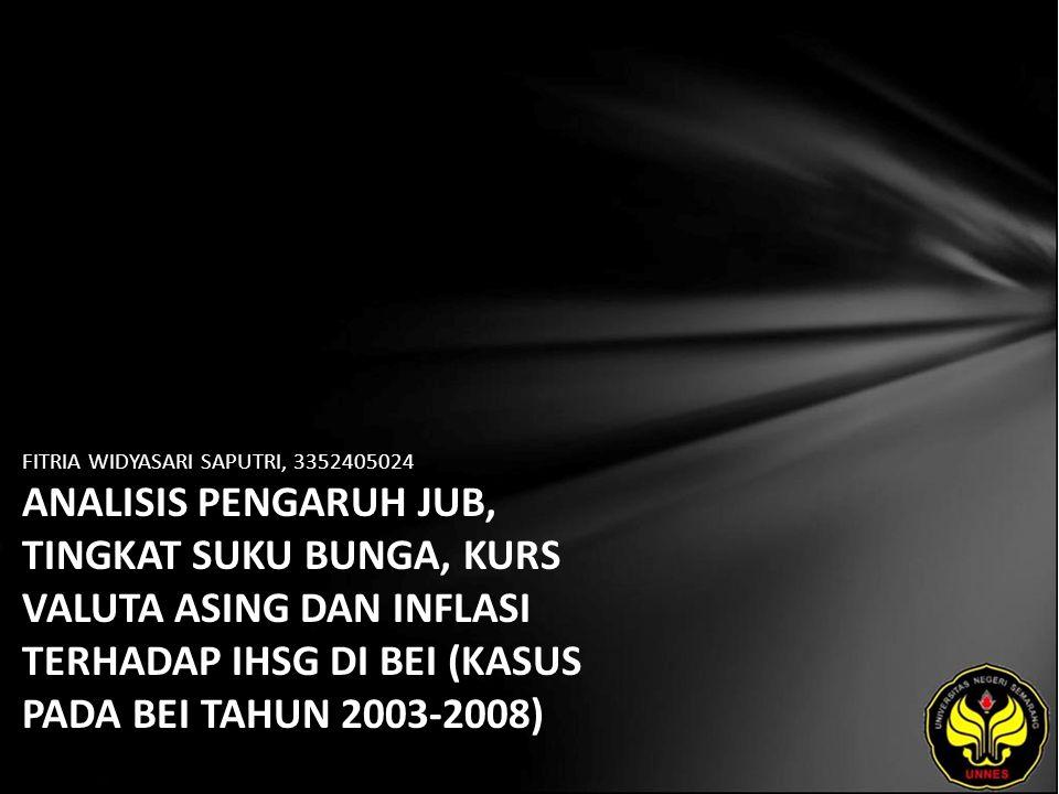 FITRIA WIDYASARI SAPUTRI, 3352405024 ANALISIS PENGARUH JUB, TINGKAT SUKU BUNGA, KURS VALUTA ASING DAN INFLASI TERHADAP IHSG DI BEI (KASUS PADA BEI TAHUN 2003-2008)