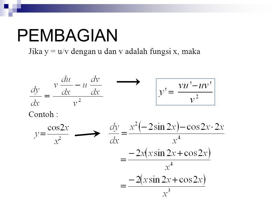 PEMBAGIAN Jika y = u/v dengan u dan v adalah fungsi x, maka Contoh :