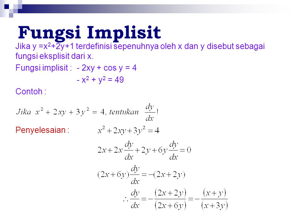 Fungsi Implisit Jika y =x2+2y+1 terdefinisi sepenuhnya oleh x dan y disebut sebagai fungsi eksplisit dari x.