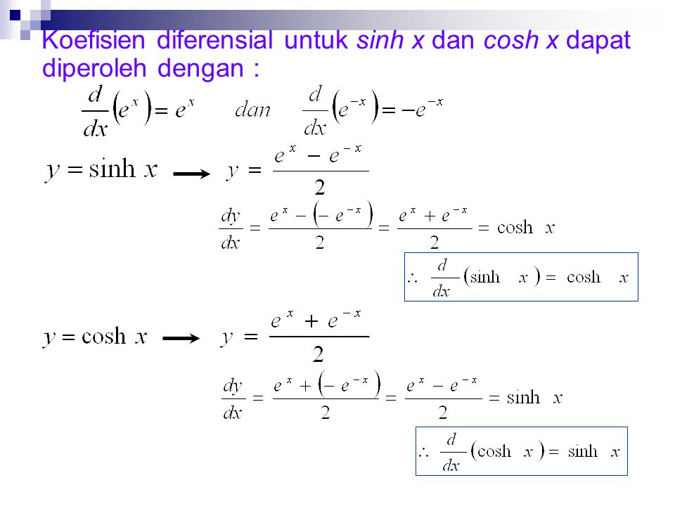 Koefisien diferensial untuk sinh x dan cosh x dapat diperoleh dengan :