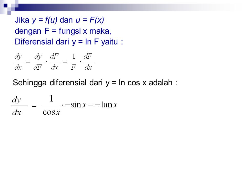 Jika y = f(u) dan u = F(x) dengan F = fungsi x maka, Diferensial dari y = ln F yaitu : Sehingga diferensial dari y = ln cos x adalah :