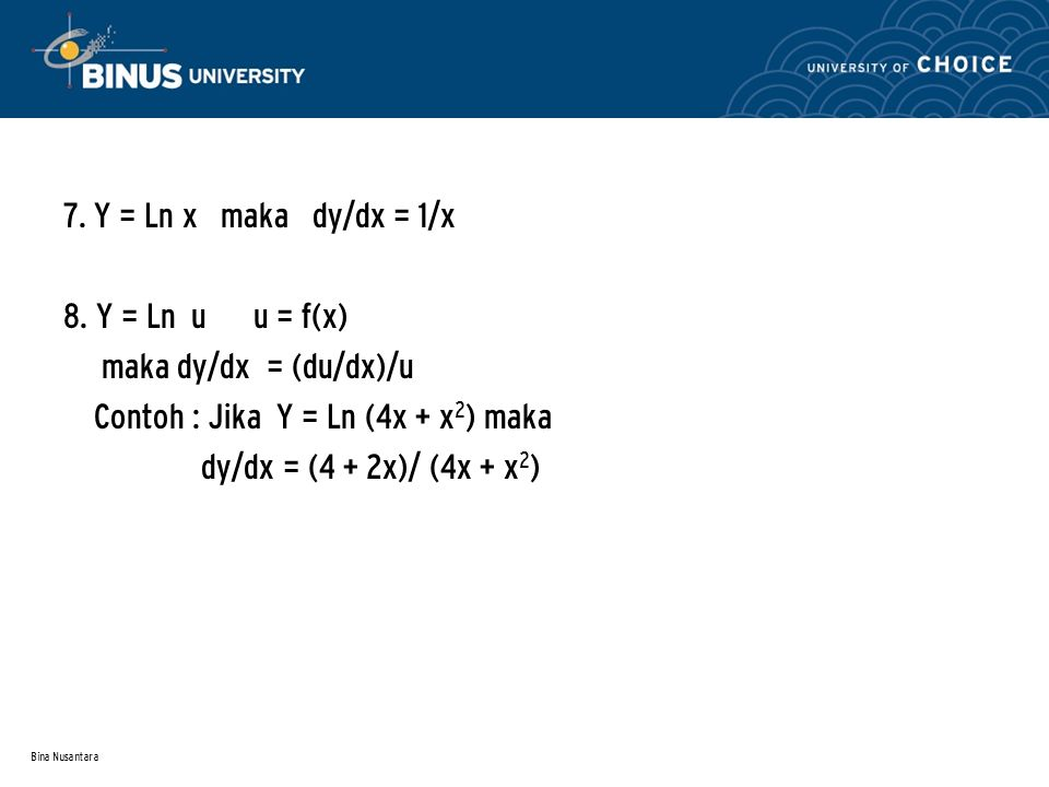 Contoh : Jika Y = Ln (4x + x2) maka dy/dx = (4 + 2x)/ (4x + x2)