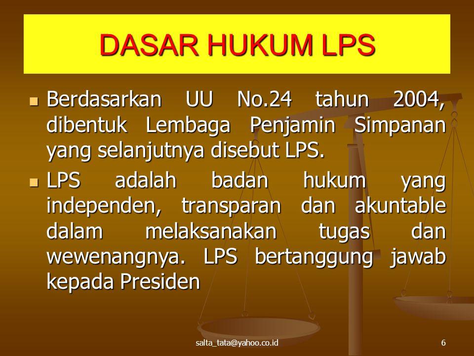 DASAR HUKUM LPS Berdasarkan UU No.24 tahun 2004, dibentuk Lembaga Penjamin Simpanan yang selanjutnya disebut LPS.
