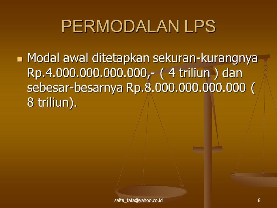 PERMODALAN LPS Modal awal ditetapkan sekuran-kurangnya Rp.4.000.000.000.000,- ( 4 triliun ) dan sebesar-besarnya Rp.8.000.000.000.000 ( 8 triliun).
