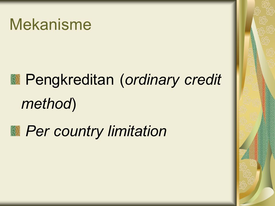 Mekanisme Pengkreditan (ordinary credit method) Per country limitation