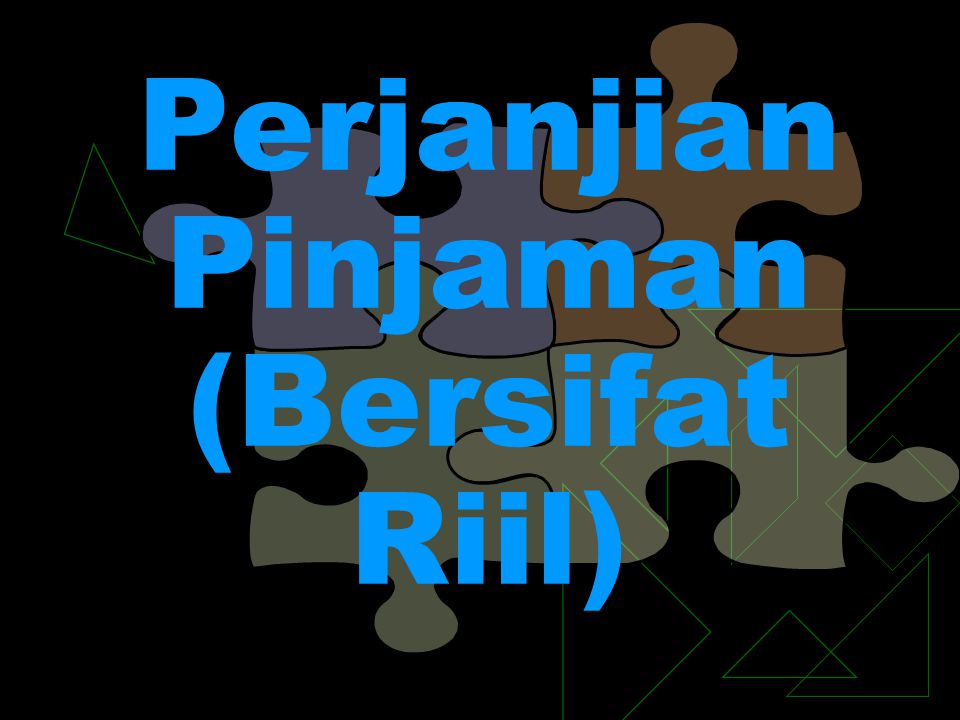 Perjanjian Pinjaman (Bersifat Riil)