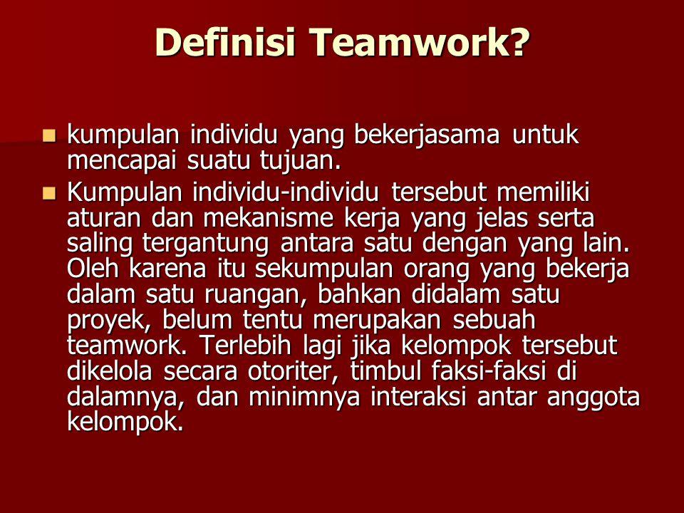 Definisi Teamwork kumpulan individu yang bekerjasama untuk mencapai suatu tujuan.
