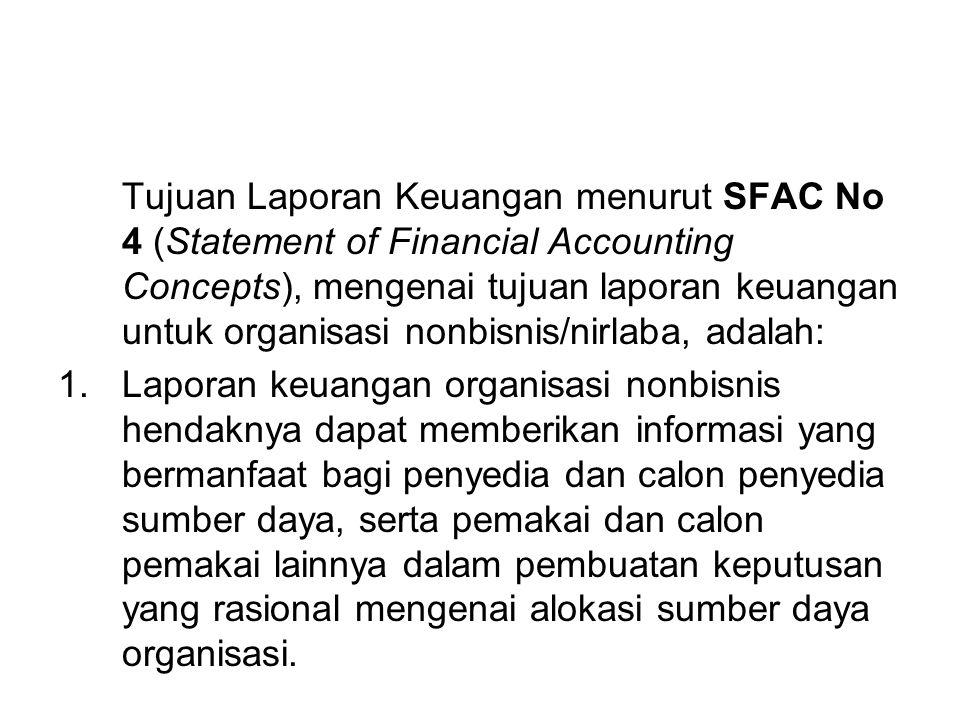 Tujuan Laporan Keuangan menurut SFAC No 4 (Statement of Financial Accounting Concepts), mengenai tujuan laporan keuangan untuk organisasi nonbisnis/nirlaba, adalah: