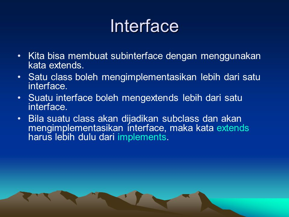 Interface Kita bisa membuat subinterface dengan menggunakan kata extends. Satu class boleh mengimplementasikan lebih dari satu interface.