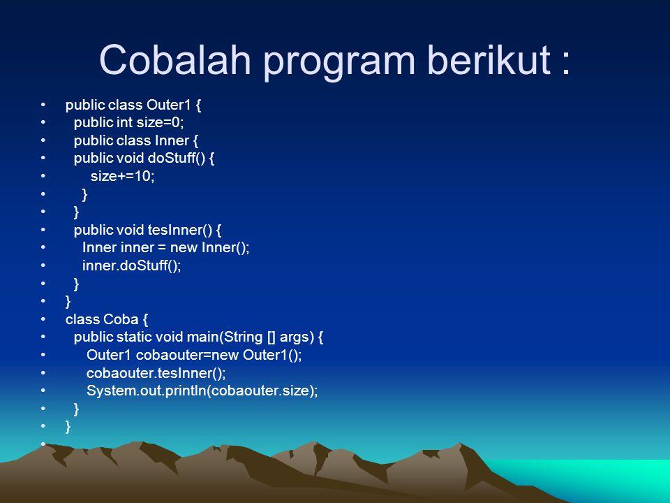 Cobalah program berikut :