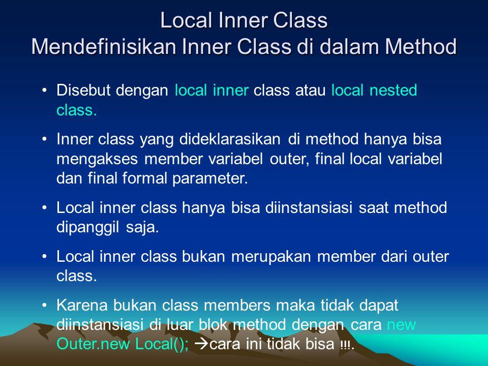 Local Inner Class Mendefinisikan Inner Class di dalam Method