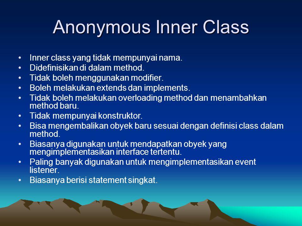 Anonymous Inner Class Inner class yang tidak mempunyai nama.