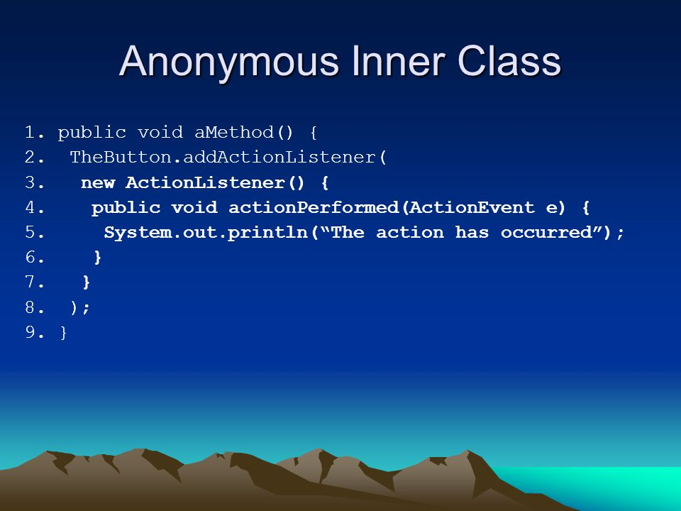 Anonymous Inner Class 1. public void aMethod() {