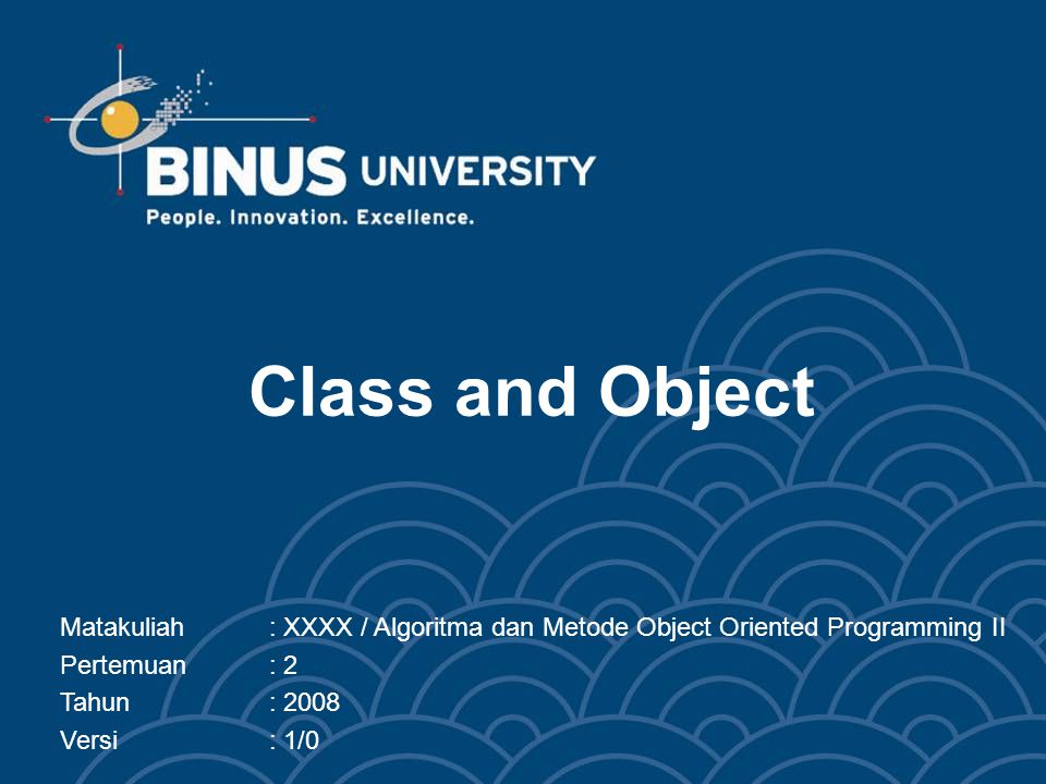 Class and Object Matakuliah : XXXX / Algoritma dan Metode Object Oriented Programming II. Pertemuan : 2.