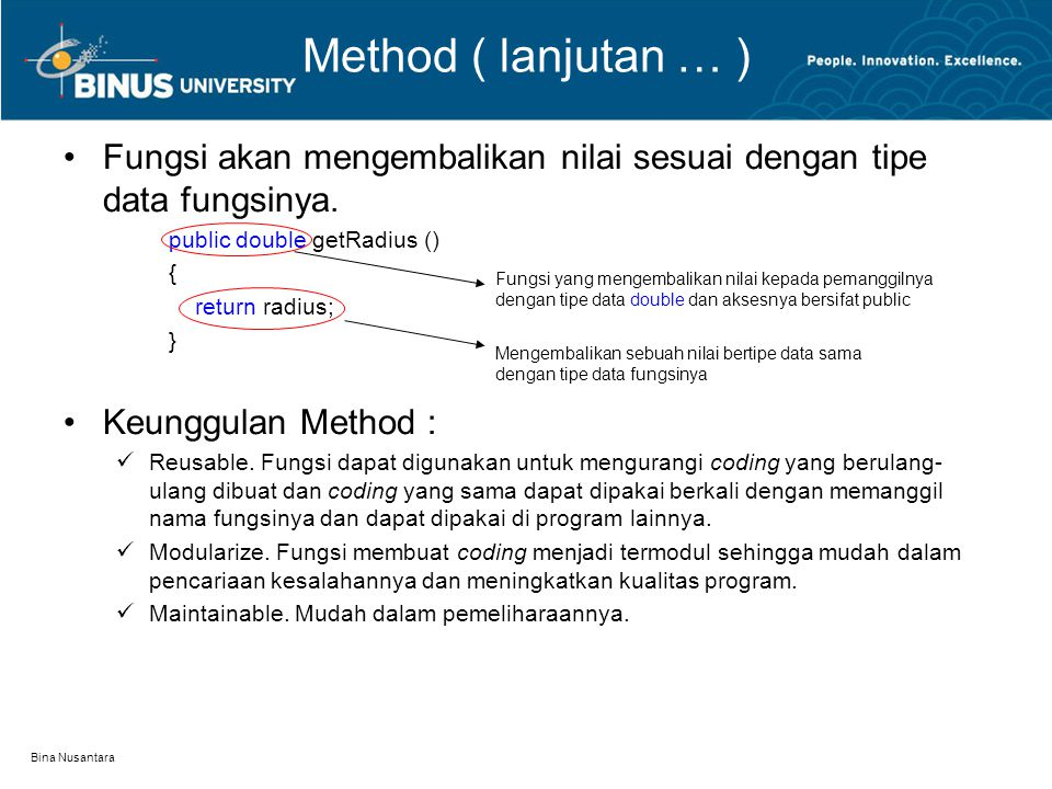 Method ( lanjutan … ) Fungsi akan mengembalikan nilai sesuai dengan tipe data fungsinya. public double getRadius ()