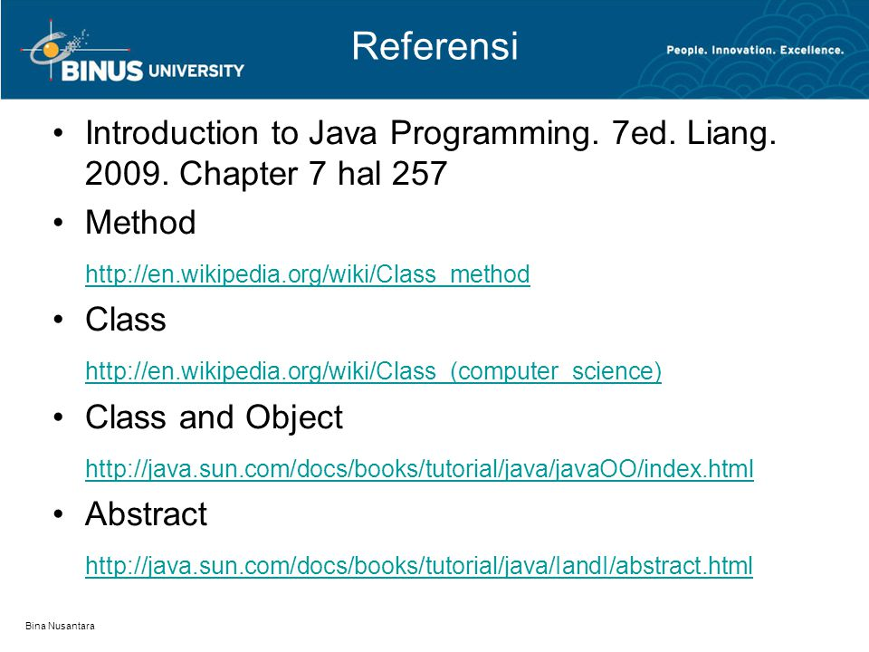 Referensi Introduction to Java Programming. 7ed. Liang. 2009. Chapter 7 hal 257. Method. http://en.wikipedia.org/wiki/Class_method.