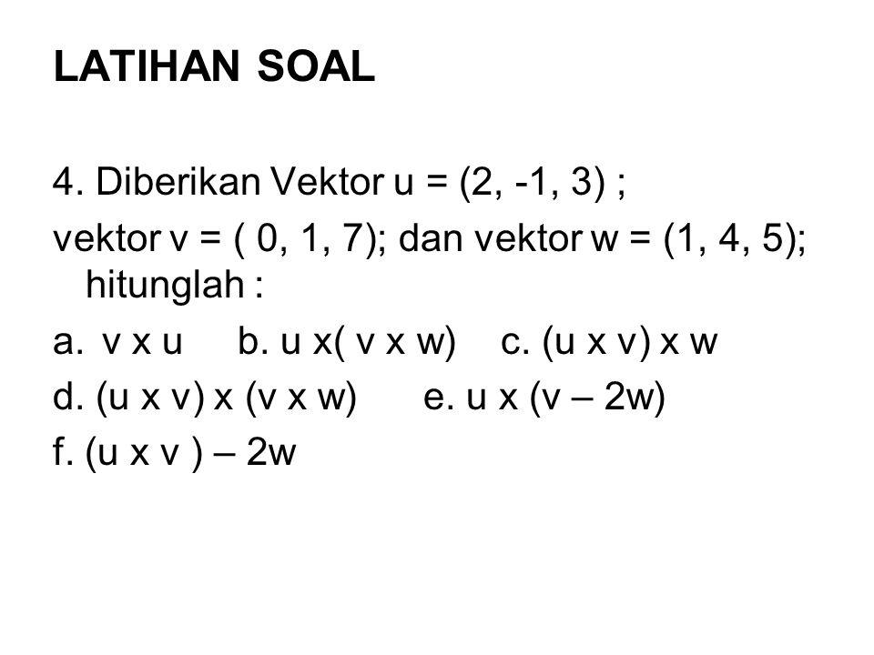LATIHAN SOAL 4. Diberikan Vektor u = (2, -1, 3) ;