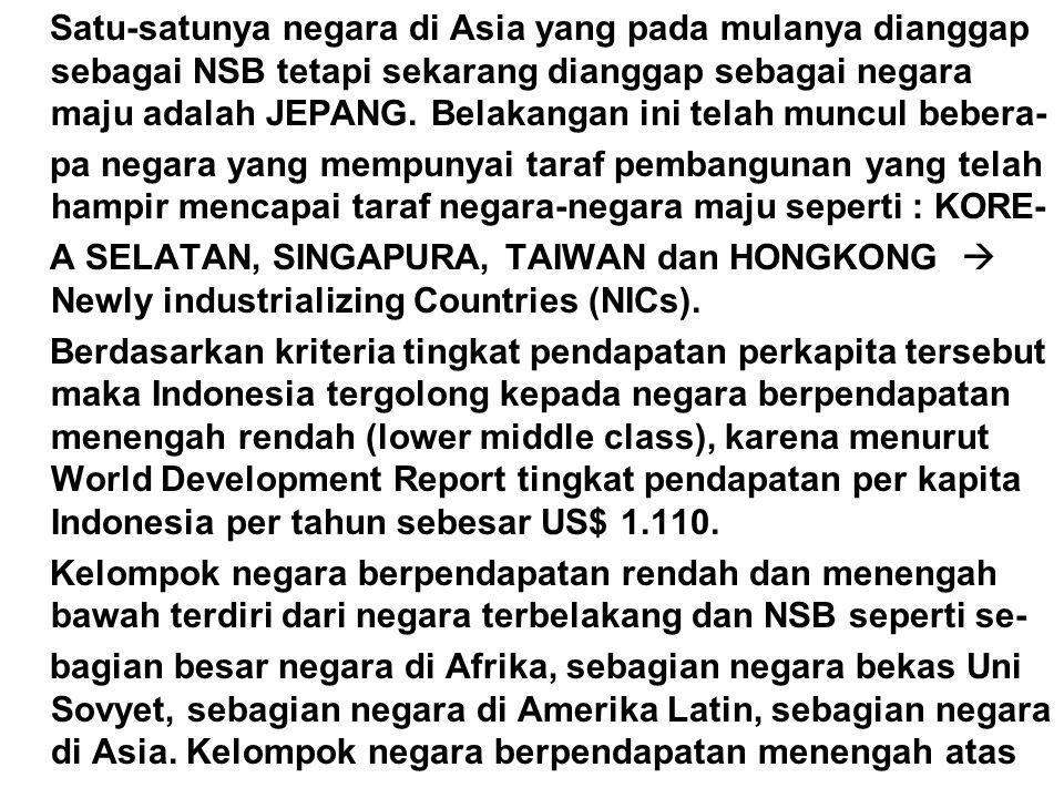 Satu-satunya negara di Asia yang pada mulanya dianggap sebagai NSB tetapi sekarang dianggap sebagai negara maju adalah JEPANG. Belakangan ini telah muncul bebera-