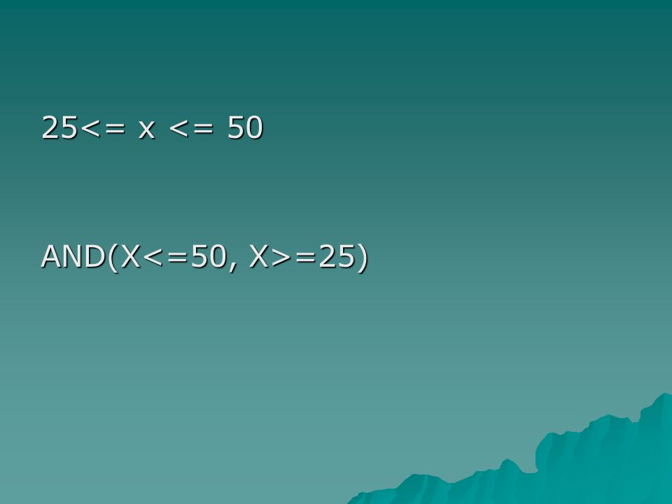 25<= x <= 50 AND(X<=50, X>=25)