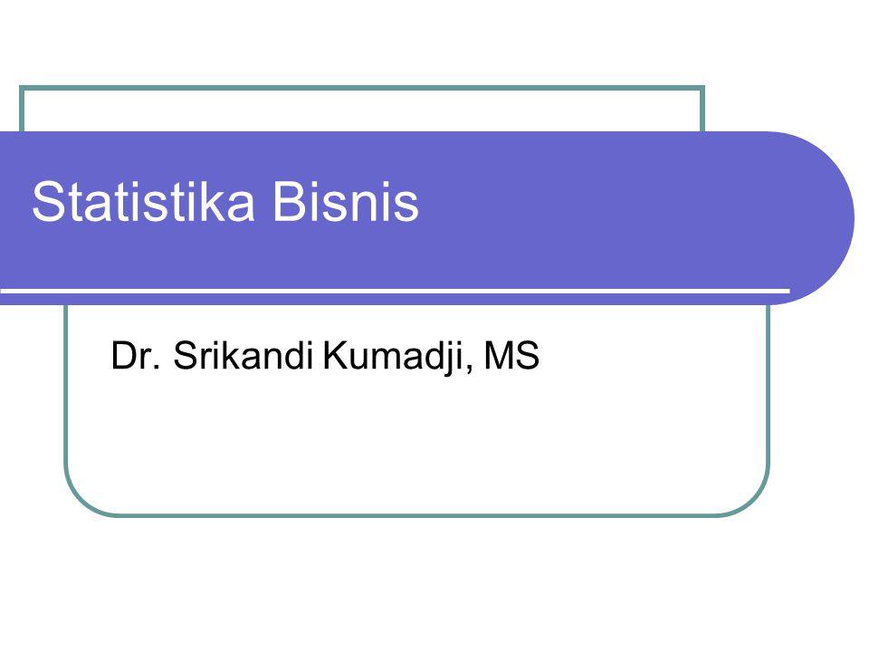 Statistika Bisnis Dr. Srikandi Kumadji, MS