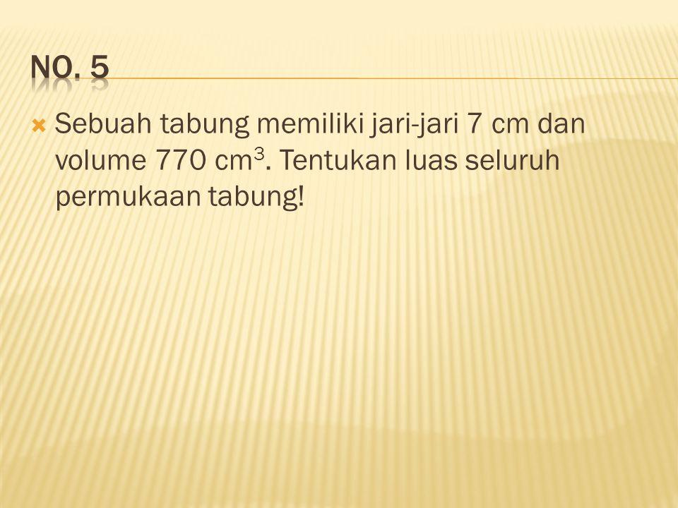 No. 5 Sebuah tabung memiliki jari-jari 7 cm dan volume 770 cm3.