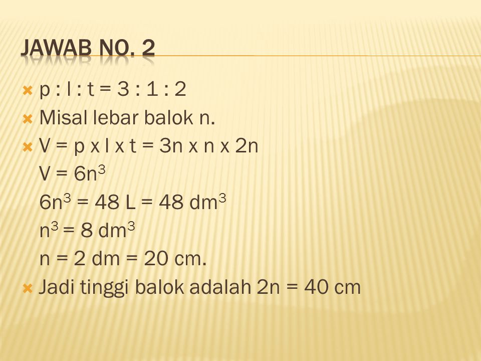 Jawab no. 2 p : l : t = 3 : 1 : 2 Misal lebar balok n.