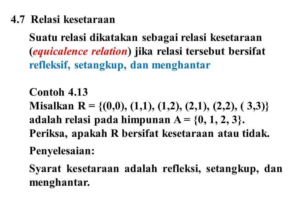 4.7 Relasi kesetaraan Suatu relasi dikatakan sebagai relasi kesetaraan. (equicalence relation) jika relasi tersebut bersifat.