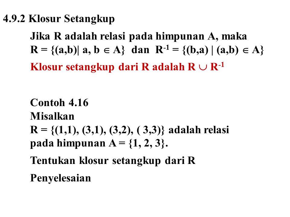 4.9.2 Klosur Setangkup Jika R adalah relasi pada himpunan A, maka. R = {(a,b)| a, b  A} dan R-1 = {(b,a) | (a,b)  A}