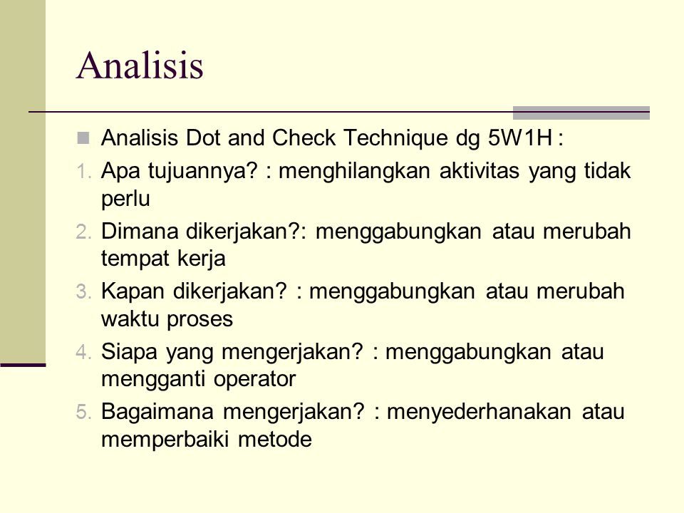 Analisis Analisis Dot and Check Technique dg 5W1H :