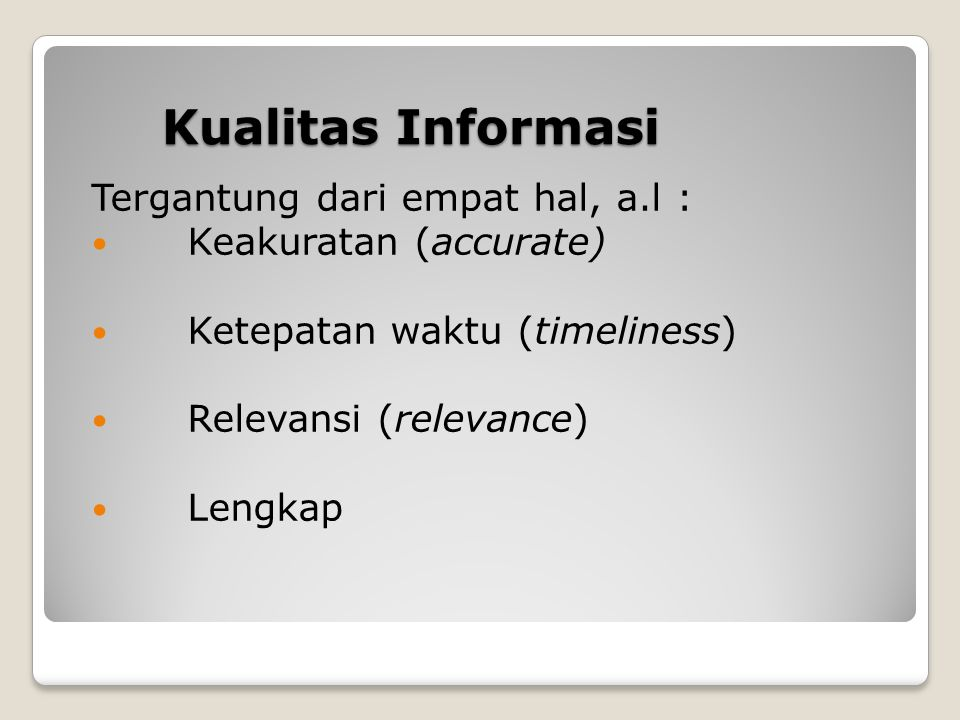 Kualitas Informasi Tergantung dari empat hal, a.l :
