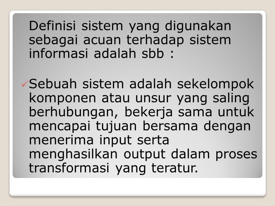 Definisi sistem yang digunakan sebagai acuan terhadap sistem informasi adalah sbb :