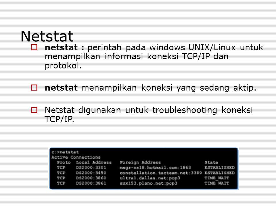 Netstat netstat : perintah pada windows UNIX/Linux untuk menampilkan informasi koneksi TCP/IP dan protokol.