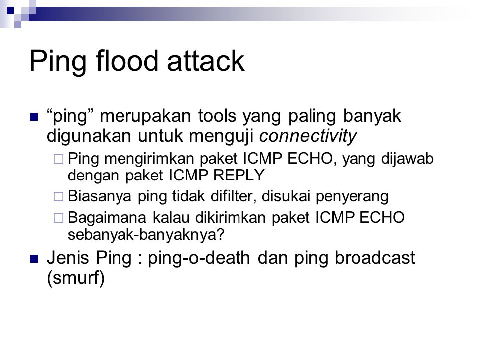 Ping flood attack ping merupakan tools yang paling banyak digunakan untuk menguji connectivity.