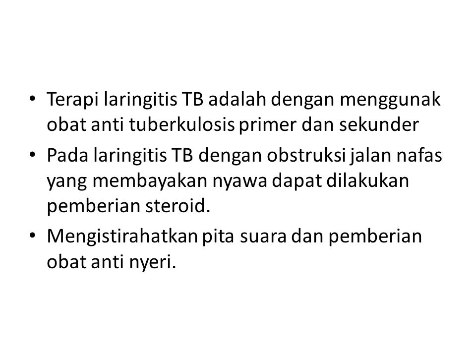 Terapi laringitis TB adalah dengan menggunak obat anti tuberkulosis primer dan sekunder