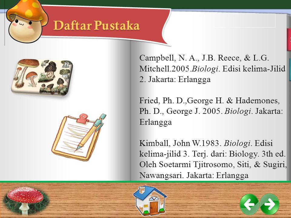 Daftar Pustaka Campbell, N. A., J.B. Reece, & L.G. Mitchell.2005.Biologi. Edisi kelima-Jilid 2. Jakarta: Erlangga.