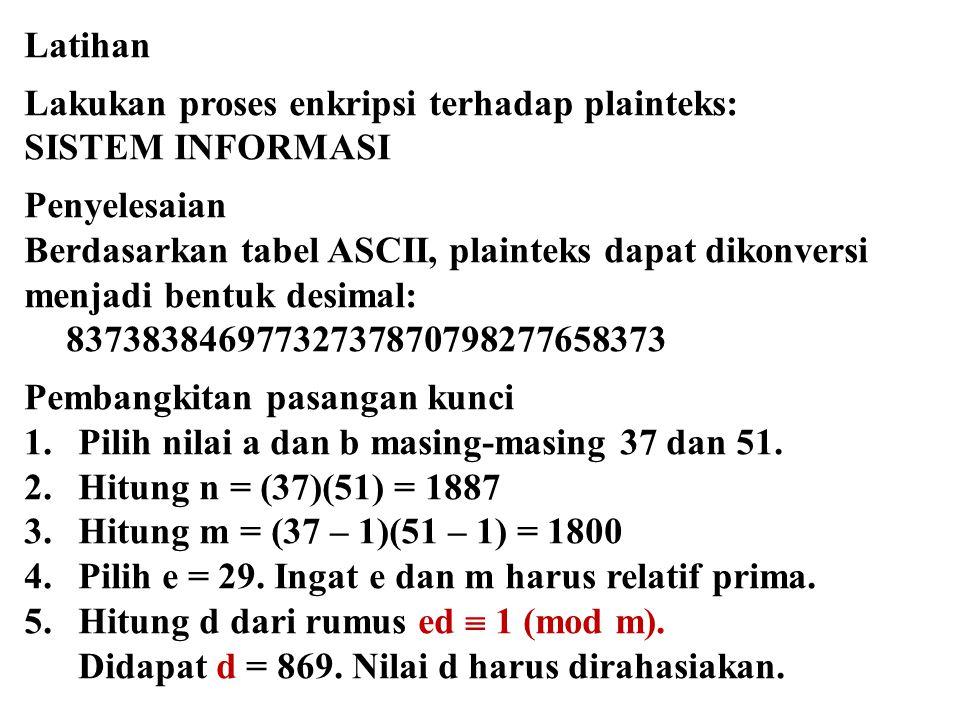 Latihan Lakukan proses enkripsi terhadap plainteks: SISTEM INFORMASI. Penyelesaian. Berdasarkan tabel ASCII, plainteks dapat dikonversi.