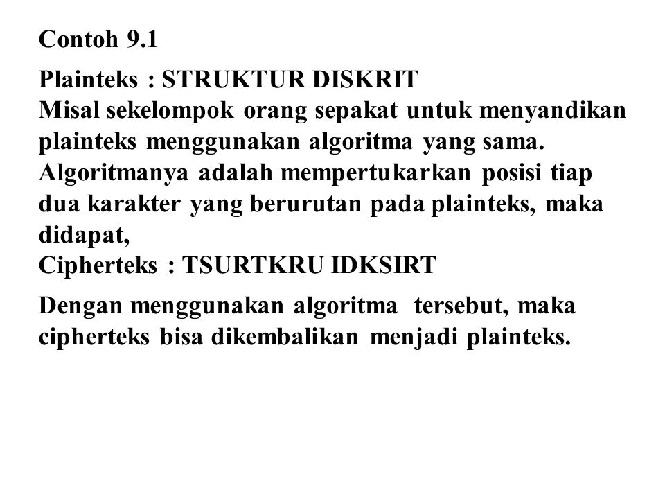 Contoh 9.1 Plainteks : STRUKTUR DISKRIT. Misal sekelompok orang sepakat untuk menyandikan plainteks menggunakan algoritma yang sama.