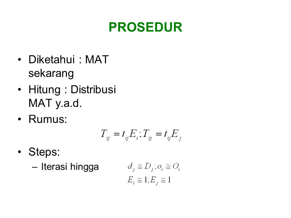 PROSEDUR Diketahui : MAT sekarang Hitung : Distribusi MAT y.a.d.