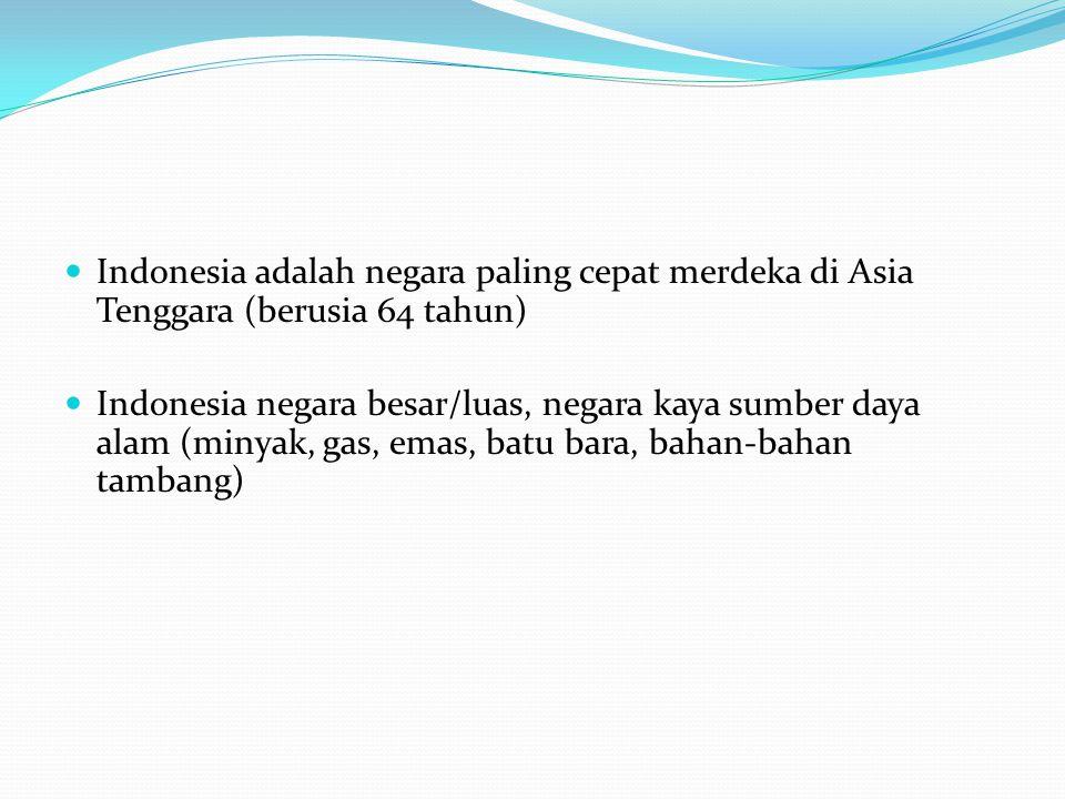 Indonesia adalah negara paling cepat merdeka di Asia Tenggara (berusia 64 tahun)