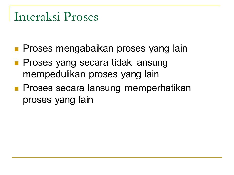 Interaksi Proses Proses mengabaikan proses yang lain