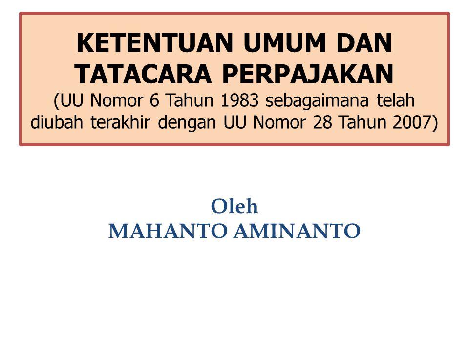 KETENTUAN UMUM DAN TATACARA PERPAJAKAN (UU Nomor 6 Tahun 1983 sebagaimana telah diubah terakhir dengan UU Nomor 28 Tahun 2007)