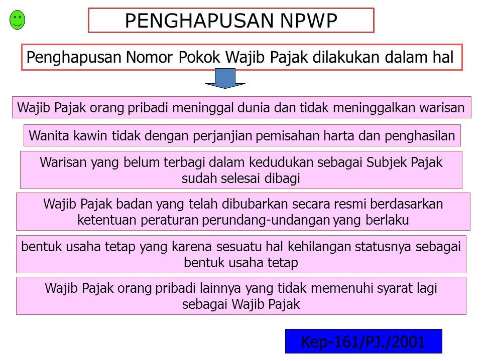 PENGHAPUSAN NPWP Penghapusan Nomor Pokok Wajib Pajak dilakukan dalam hal. Wajib Pajak orang pribadi meninggal dunia dan tidak meninggalkan warisan.