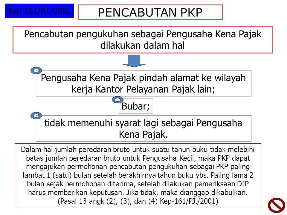 Kep-161/PJ./2001 PENCABUTAN PKP. Pencabutan pengukuhan sebagai Pengusaha Kena Pajak dilakukan dalam hal.