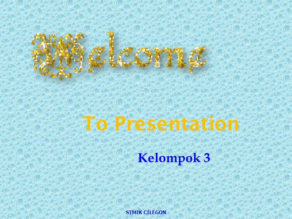 To Presentation Kelompok 3 STMIK CILEGON